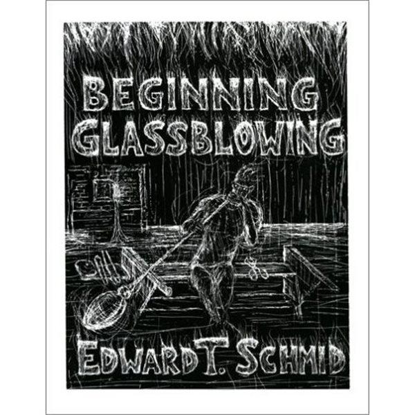 Book - Beginning Glassblowing - Edward T. Schmid